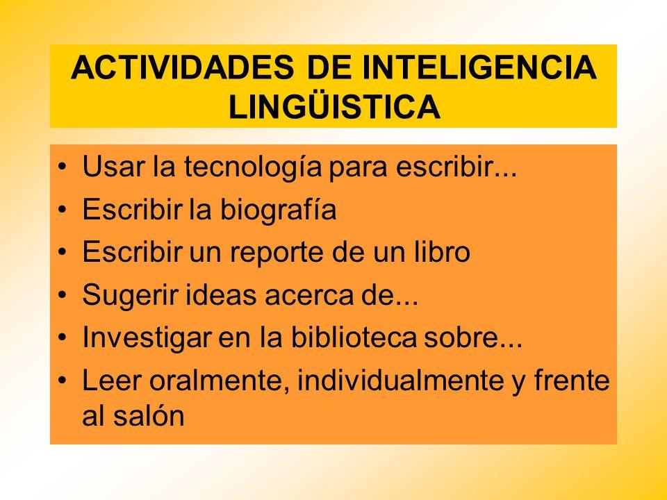 ACTIVIDADES DE INTELIGENCIA LINGÜISTICA Usar la tecnología para escribir... Escribir la biografía Escribir un reporte de un libro Sugerir ideas acerca