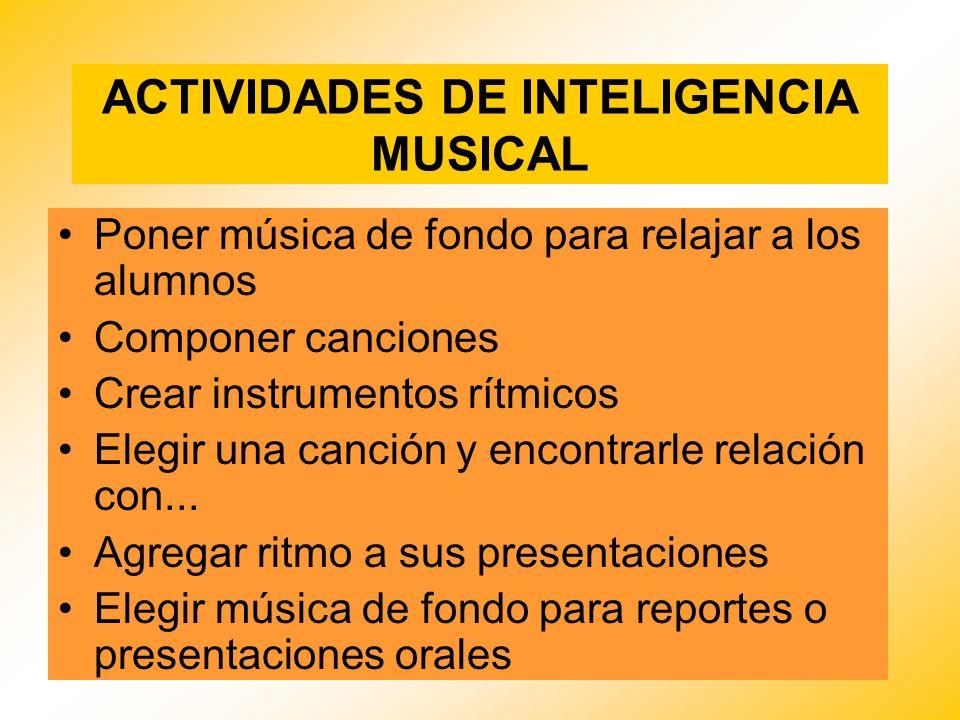 ACTIVIDADES DE INTELIGENCIA MUSICAL Poner música de fondo para relajar a los alumnos Componer canciones Crear instrumentos rítmicos Elegir una canción