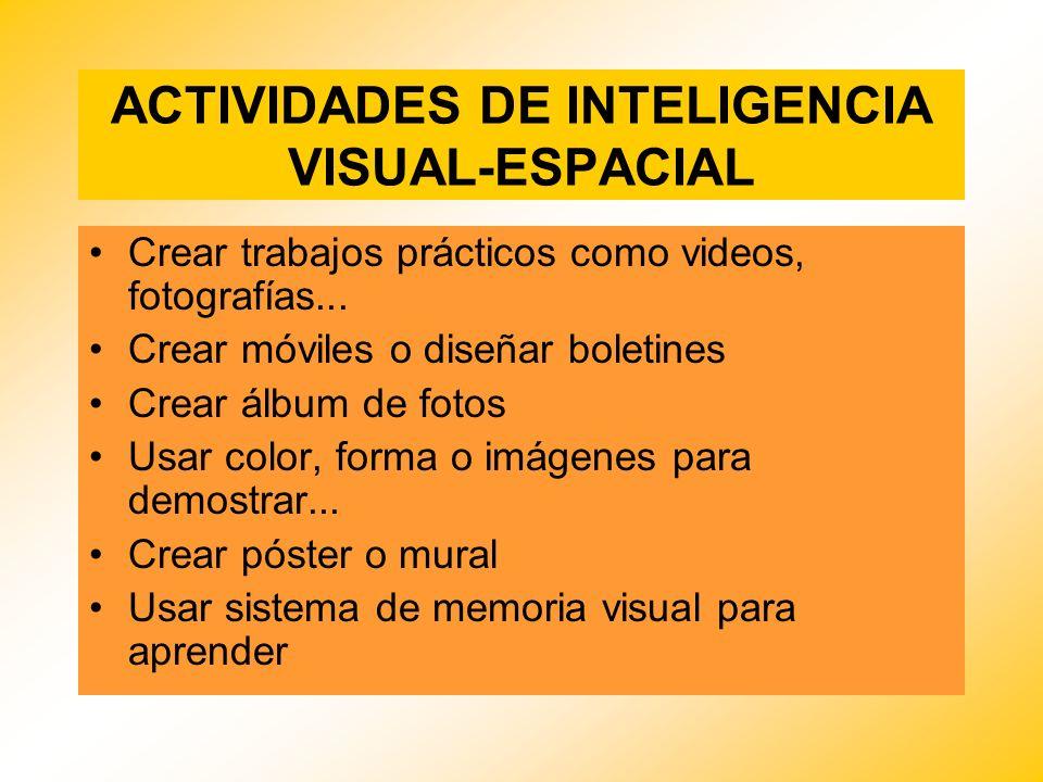 ACTIVIDADES DE INTELIGENCIA VISUAL-ESPACIAL Crear trabajos prácticos como videos, fotografías... Crear móviles o diseñar boletines Crear álbum de foto