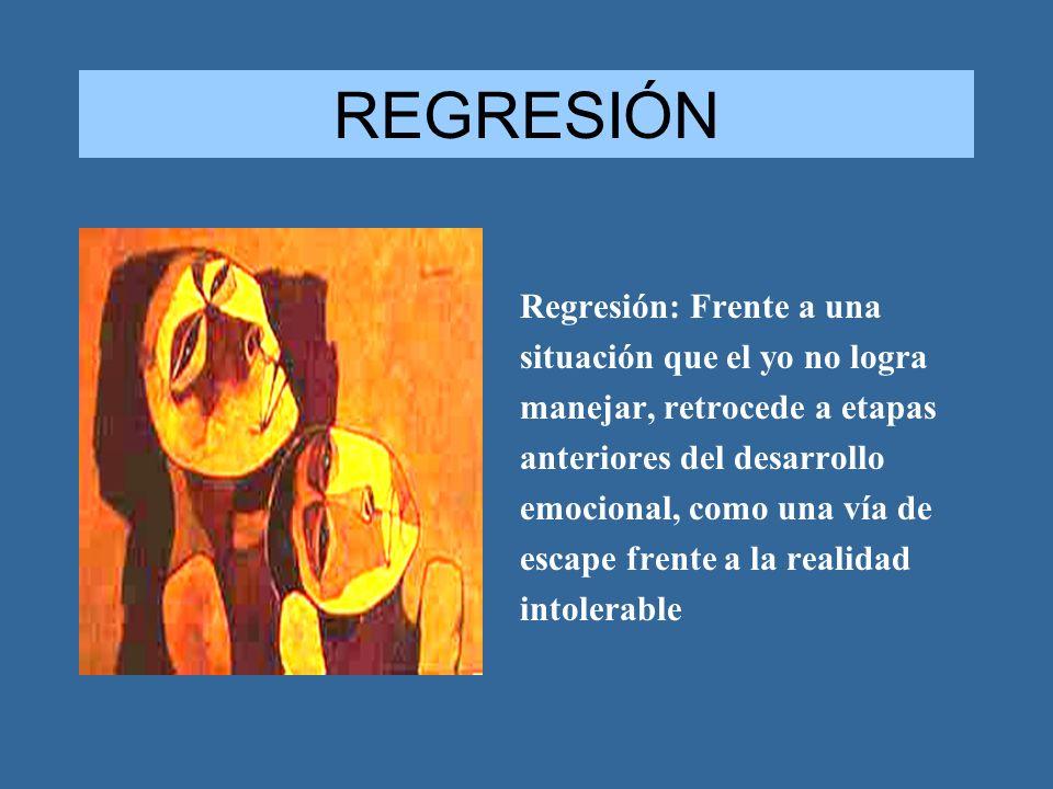 REGRESIÓN Regresión: Frente a una situación que el yo no logra manejar, retrocede a etapas anteriores del desarrollo emocional, como una vía de escape