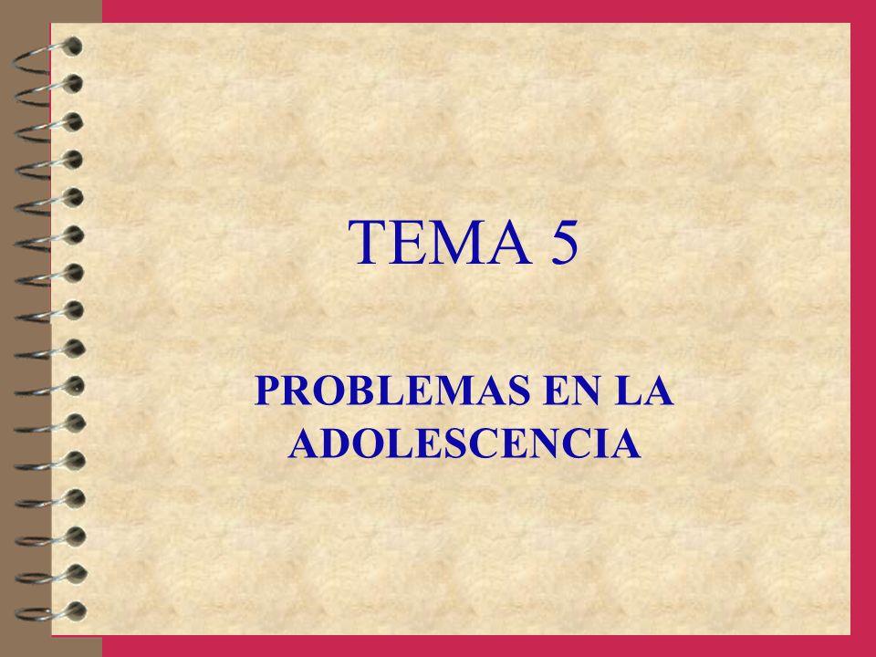 TEMA 5 PROBLEMAS EN LA ADOLESCENCIA