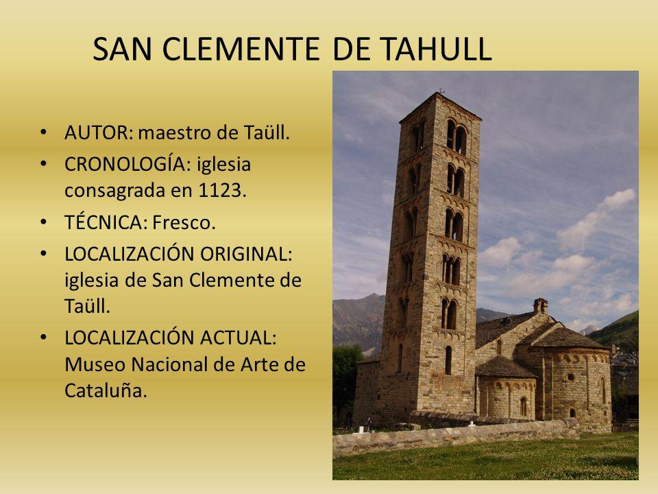 SAN CLEMENTE DE TAHULL AUTOR: maestro de Taüll. CRONOLOGÍA: iglesia consagrada en 1123. TÉCNICA: Fresco. LOCALIZACIÓN ORIGINAL: iglesia de San Clement