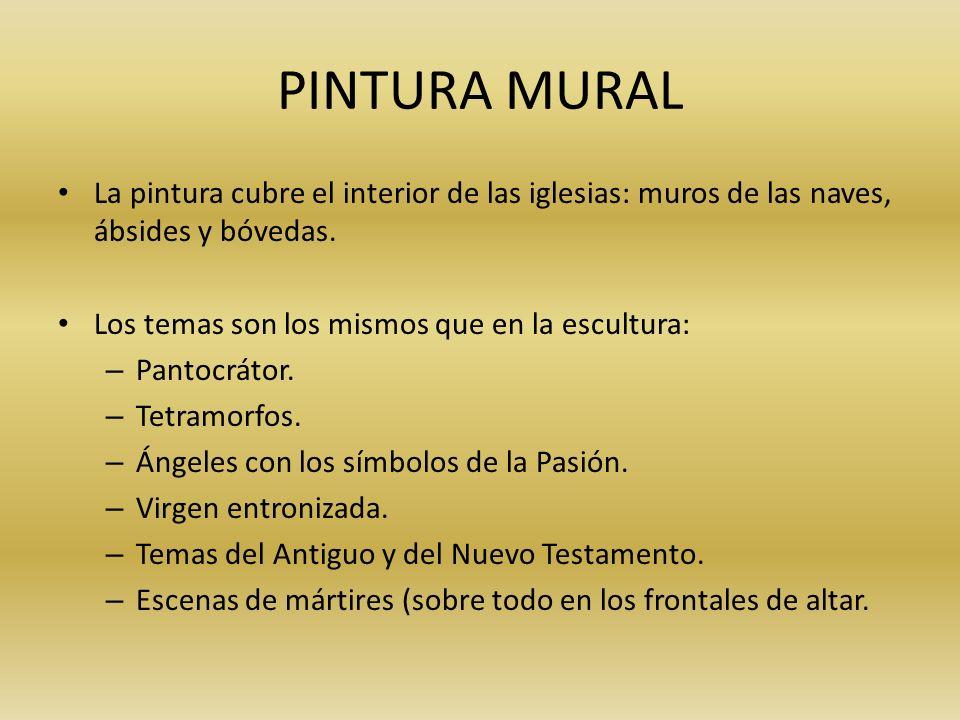 PINTURA MURAL La pintura cubre el interior de las iglesias: muros de las naves, ábsides y bóvedas. Los temas son los mismos que en la escultura: – Pan