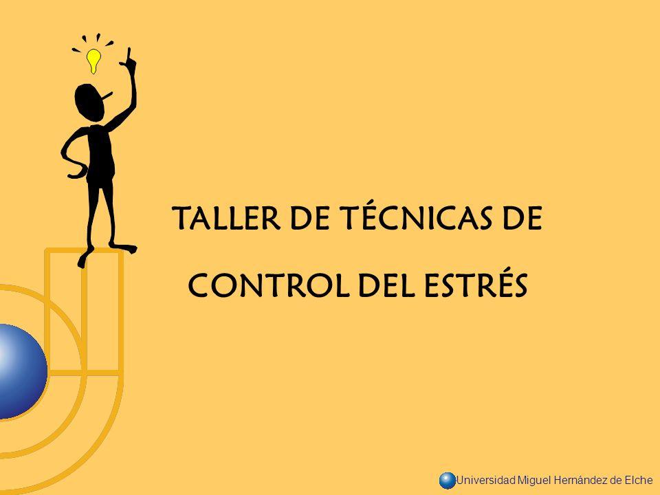 Universidad Miguel Hernández de Elche TALLER DE TÉCNICAS DE CONTROL DEL ESTRÉS