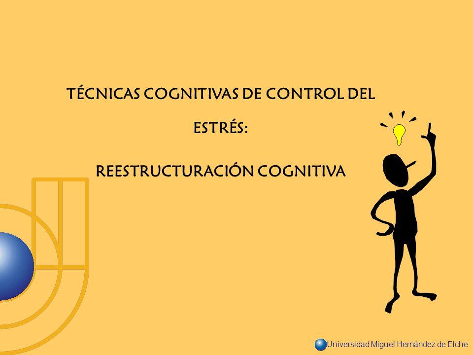 Universidad Miguel Hernández de Elche TÉCNICAS COGNITIVAS DE CONTROL DEL ESTRÉS: REESTRUCTURACIÓN COGNITIVA