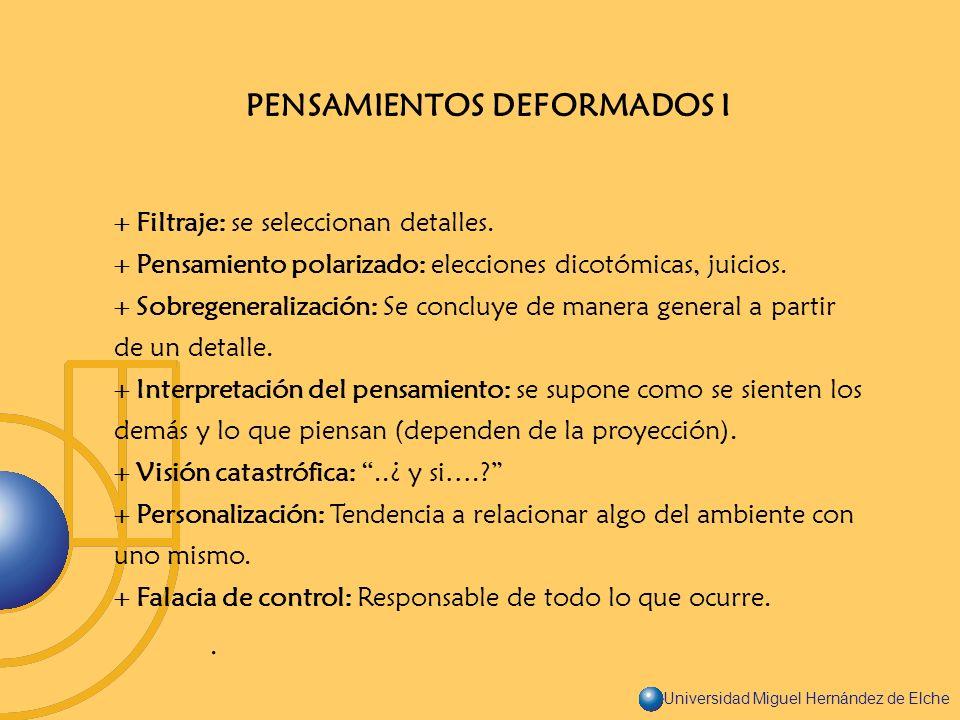 Universidad Miguel Hernández de Elche PENSAMIENTOS DEFORMADOS I Filtraje: se seleccionan detalles. Pensamiento polarizado: elecciones dicotómicas, jui