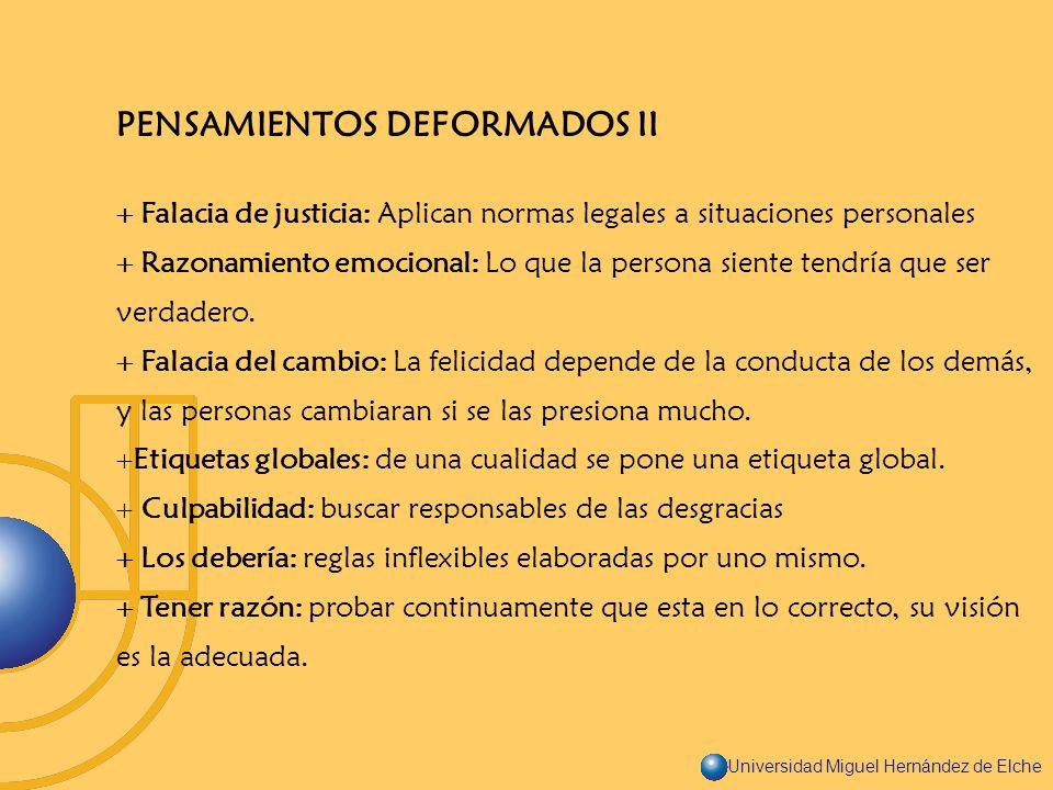 Universidad Miguel Hernández de Elche PENSAMIENTOS DEFORMADOS II Falacia de justicia: Aplican normas legales a situaciones personales Razonamiento emo