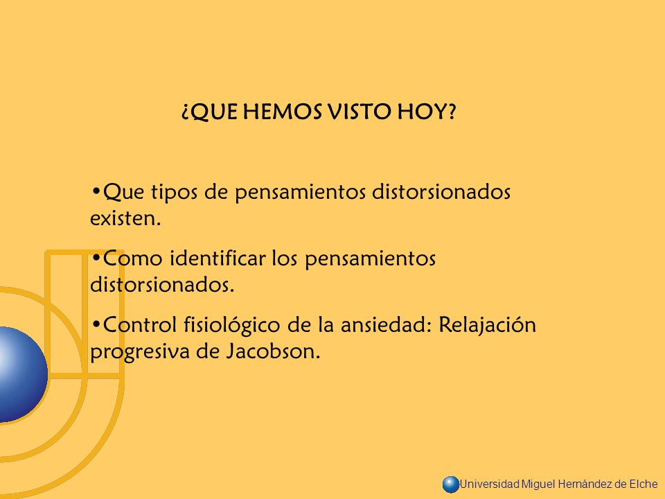 Universidad Miguel Hernández de Elche ¿QUE HEMOS VISTO HOY? Que tipos de pensamientos distorsionados existen. Como identificar los pensamientos distor