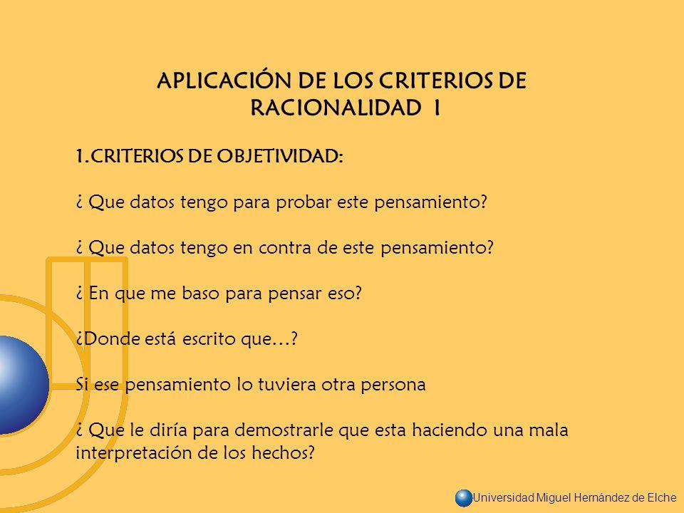 Universidad Miguel Hernández de Elche APLICACIÓN DE LOS CRITERIOS DE RACIONALIDAD I 1.CRITERIOS DE OBJETIVIDAD: ¿ Que datos tengo para probar este pen