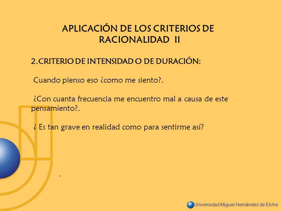 Universidad Miguel Hernández de Elche APLICACIÓN DE LOS CRITERIOS DE RACIONALIDAD II 2.CRITERIO DE INTENSIDAD O DE DURACIÓN: Cuando pienso eso ¿como m