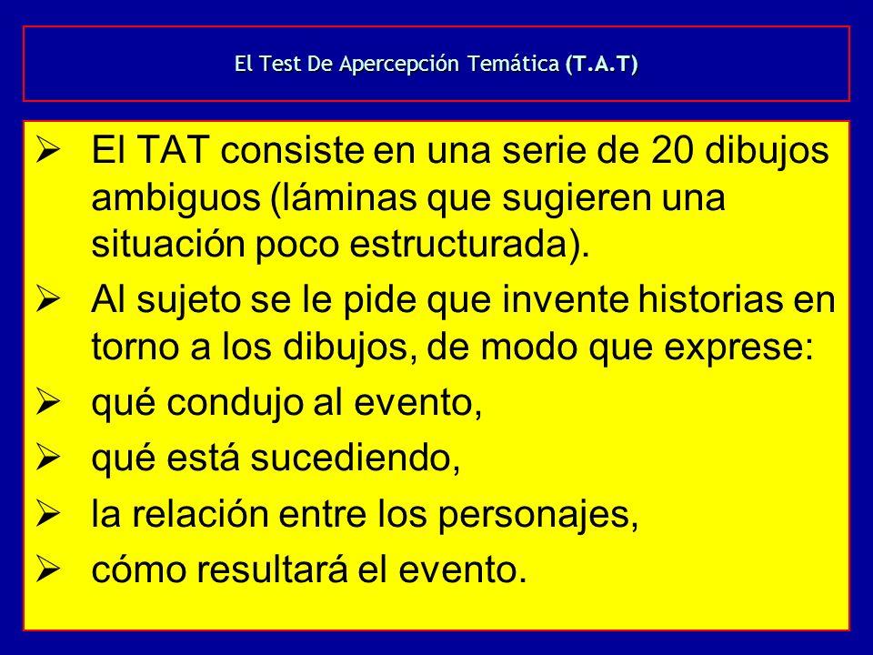 El Test De Apercepción Temática (T.A.T) El TAT consiste en una serie de 20 dibujos ambiguos (láminas que sugieren una situación poco estructurada). Al