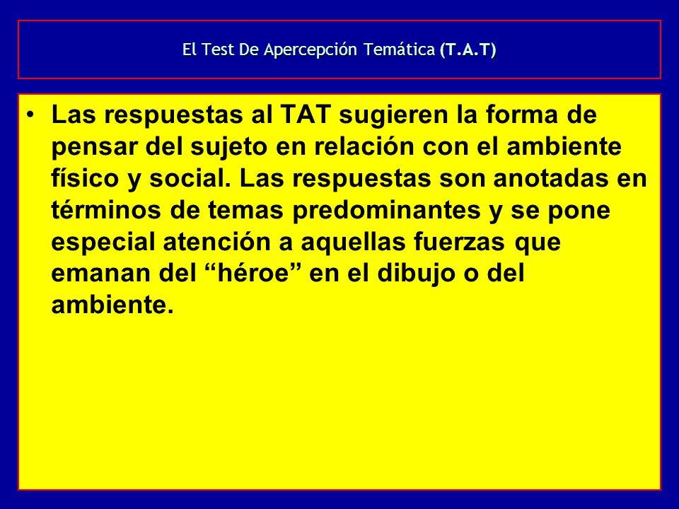 El Test De Apercepción Temática (T.A.T) Las respuestas al TAT sugieren la forma de pensar del sujeto en relación con el ambiente físico y social. Las