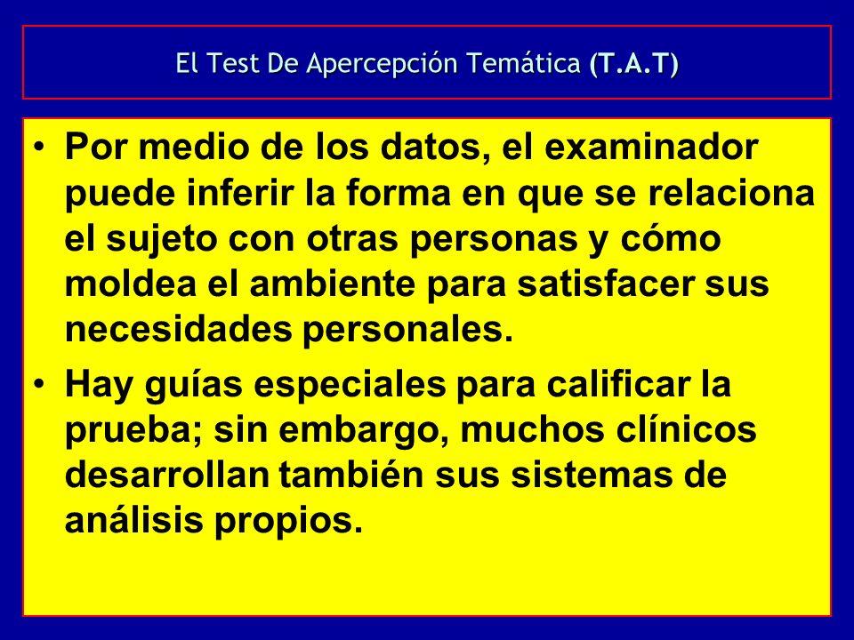 El Test De Apercepción Temática (T.A.T) Por medio de los datos, el examinador puede inferir la forma en que se relaciona el sujeto con otras personas