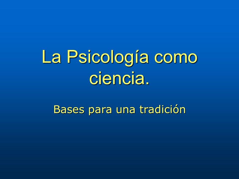 La Psicología como ciencia. Bases para una tradición