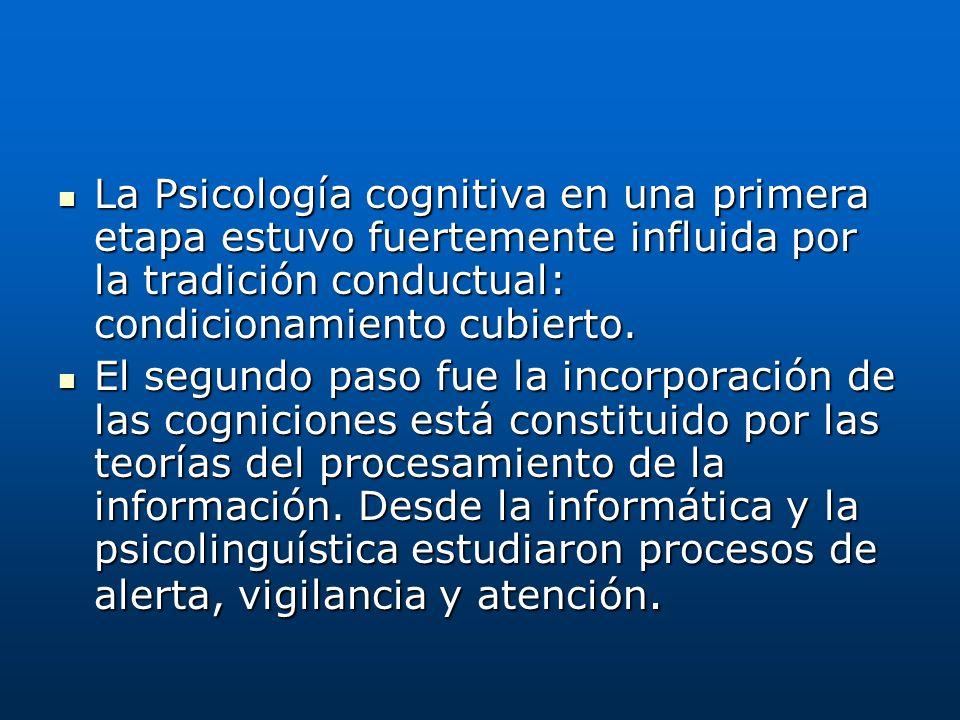 La Psicología cognitiva en una primera etapa estuvo fuertemente influida por la tradición conductual: condicionamiento cubierto. La Psicología cogniti