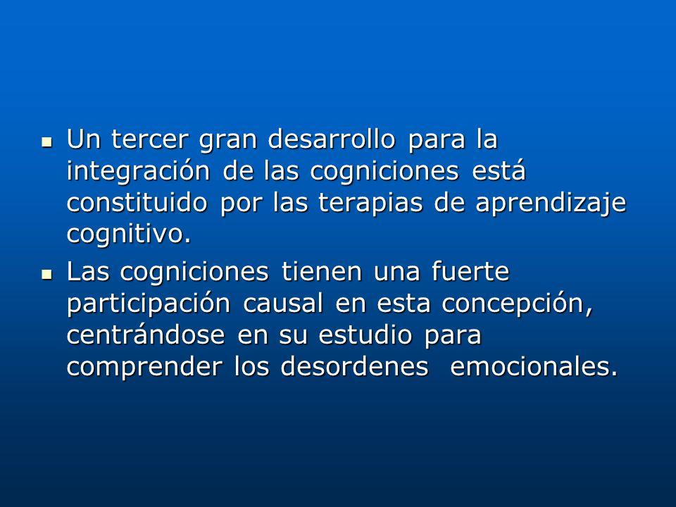 Un tercer gran desarrollo para la integración de las cogniciones está constituido por las terapias de aprendizaje cognitivo. Un tercer gran desarrollo