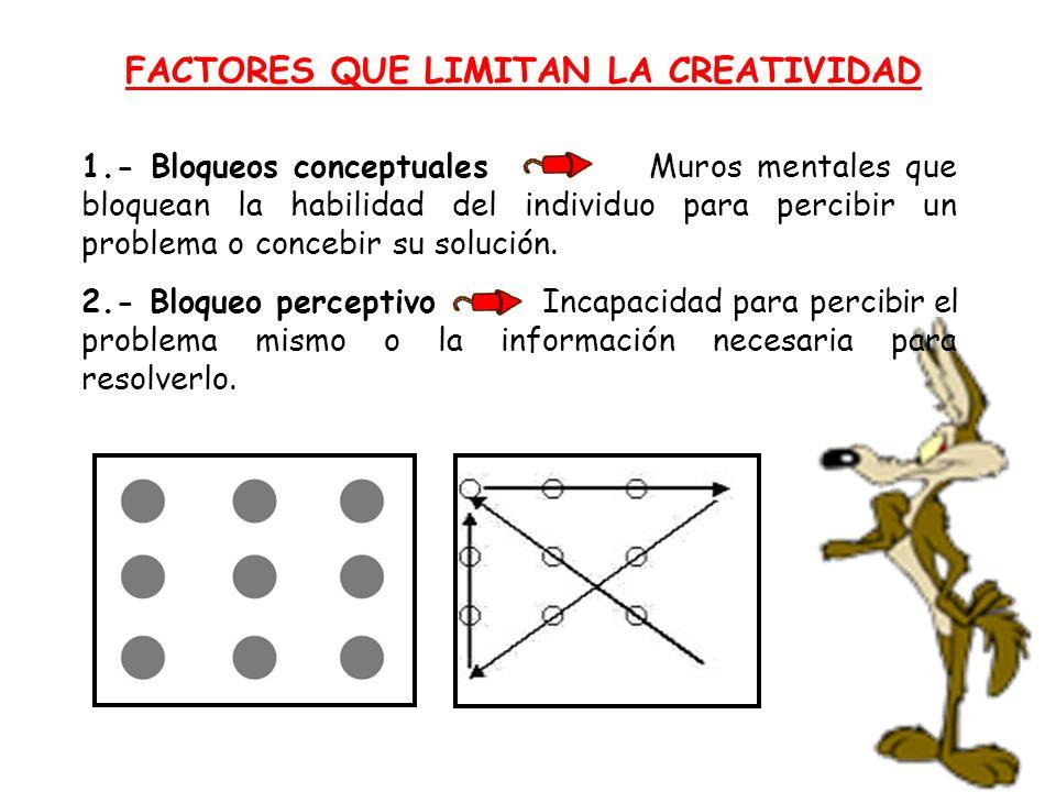 FACTORES QUE LIMITAN LA CREATIVIDAD 1.- Bloqueos conceptuales Muros mentales que bloquean la habilidad del individuo para percibir un problema o conce