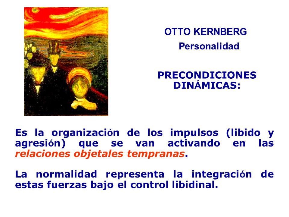 OTTO KERNBERG Es la organizaci ó n de los impulsos (libido y agresi ó n) que se van activando en las relaciones objetales tempranas. La normalidad rep