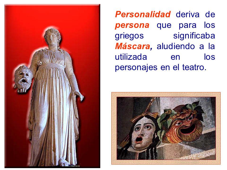 Personalidad Personalidad deriva de persona que para los griegos significaba Máscara, aludiendo a la utilizada en los personajes en el teatro.