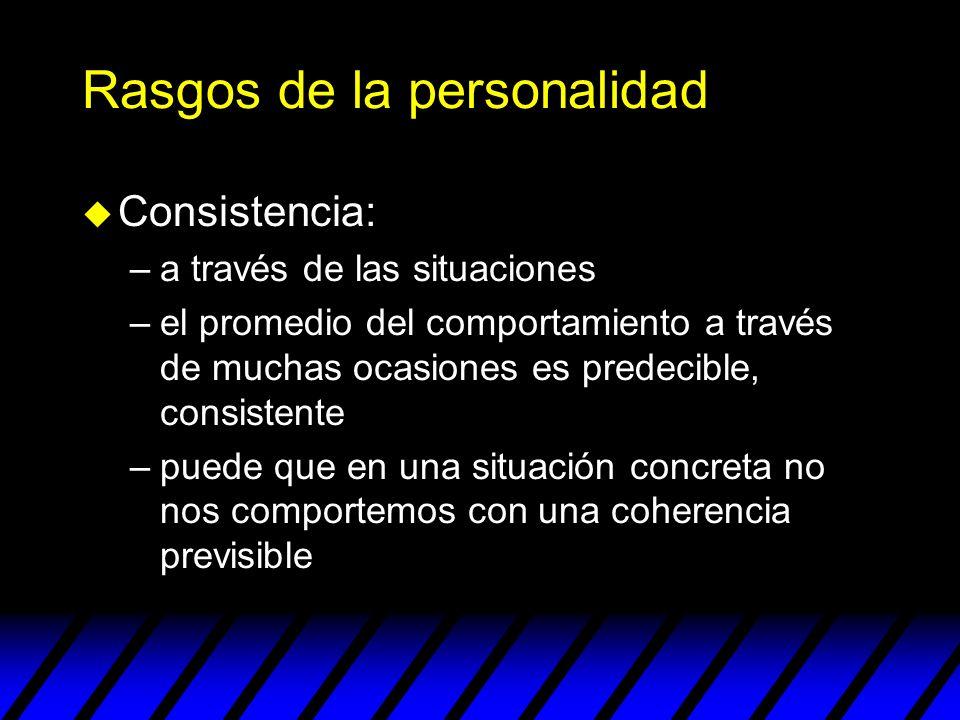 Rasgos de la personalidad u Consistencia: –a través de las situaciones –el promedio del comportamiento a través de muchas ocasiones es predecible, con