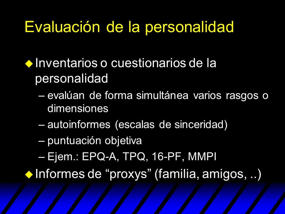 Evaluación de la personalidad u Inventarios o cuestionarios de la personalidad –evalúan de forma simultánea varios rasgos o dimensiones –autoinformes