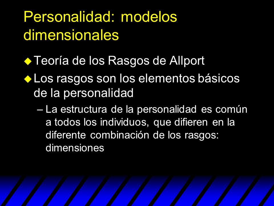 Personalidad: modelos dimensionales u Teoría de los Rasgos de Allport u Los rasgos son los elementos básicos de la personalidad –La estructura de la p
