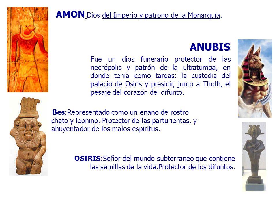 AMON Dios del Imperio y patrono de la Monarquía. Fue un dios funerario protector de las necrópolis y patrón de la ultratumba, en donde tenía como tare