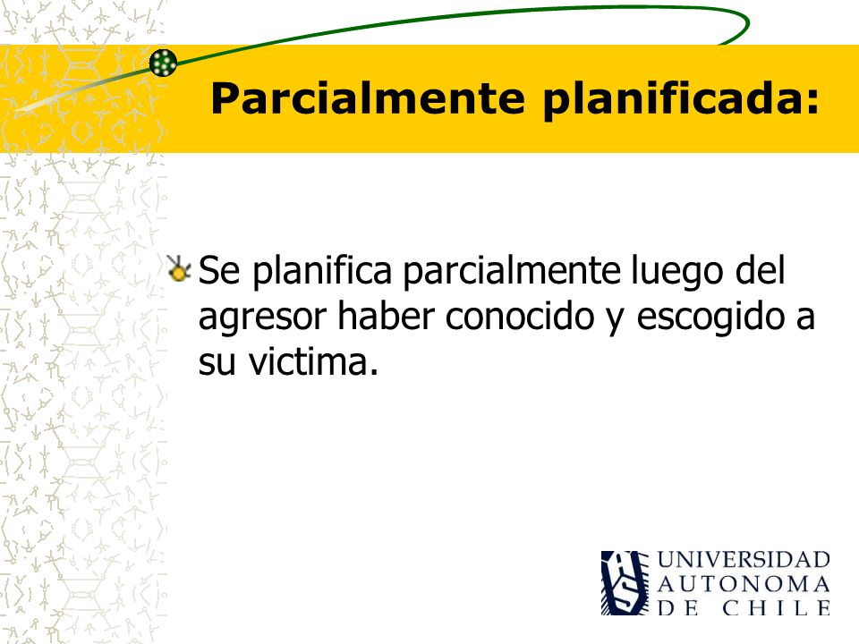 Parcialmente planificada: Se planifica parcialmente luego del agresor haber conocido y escogido a su victima.