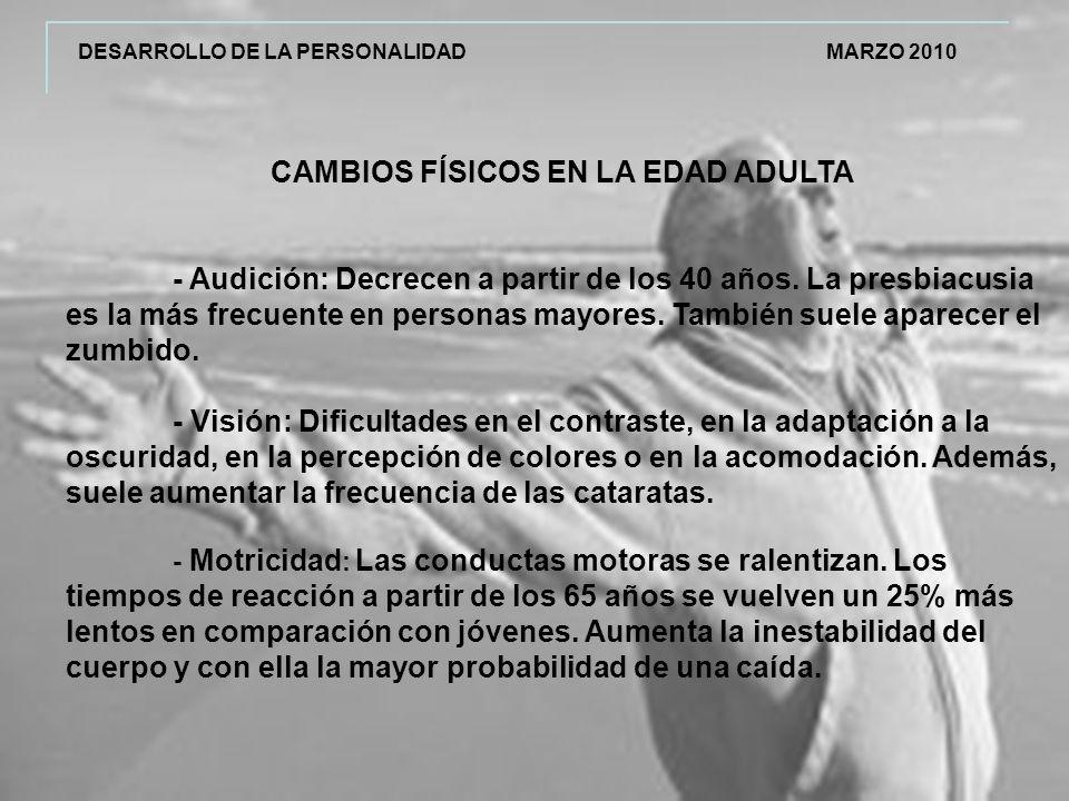DESARROLLO DE LA PERSONALIDAD MARZO 2010 CAMBIOS FÍSICOS EN LA EDAD ADULTA - Audición: Decrecen a partir de los 40 años.
