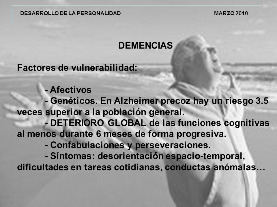 DESARROLLO DE LA PERSONALIDAD MARZO 2010 DEMENCIAS Factores de vulnerabilidad: - Afectivos - Genéticos.