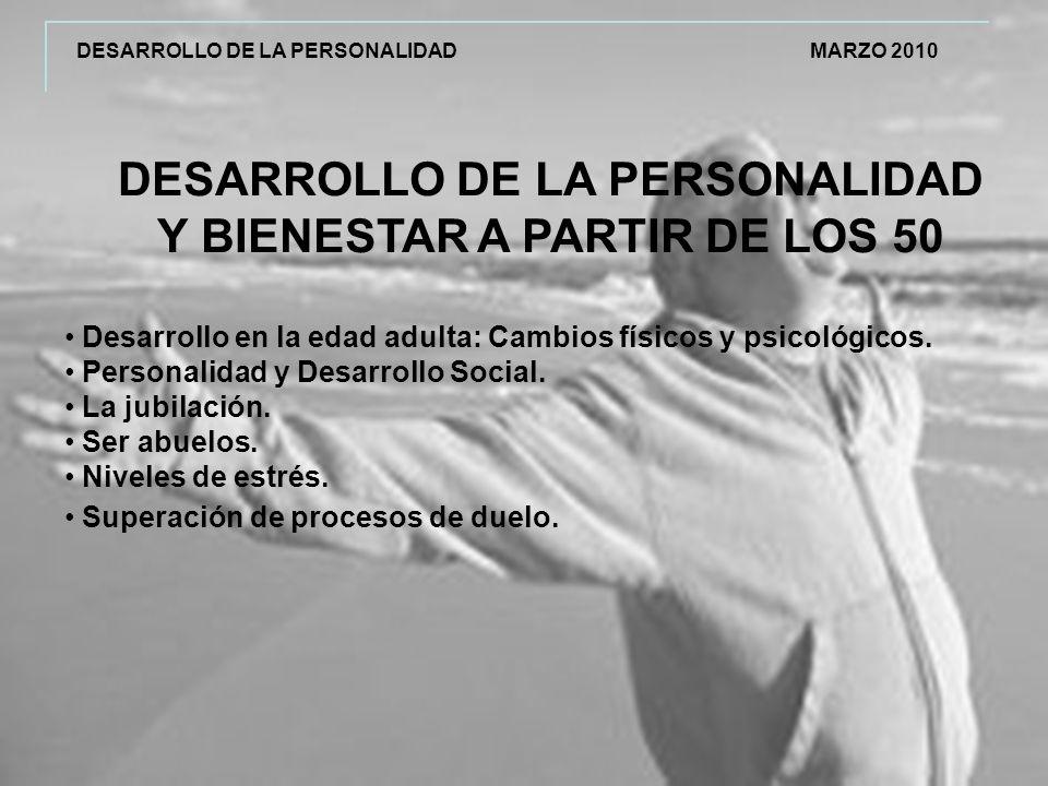 DESARROLLO DE LA PERSONALIDAD Y BIENESTAR A PARTIR DE LOS 50 Desarrollo en la edad adulta: Cambios físicos y psicológicos.