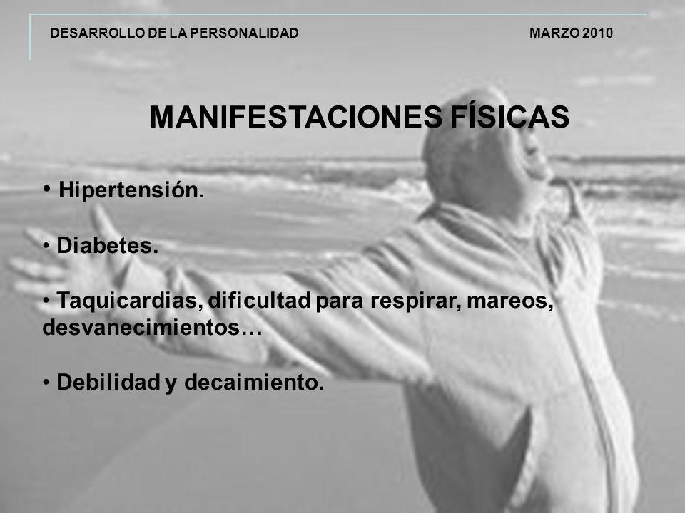 DESARROLLO DE LA PERSONALIDAD MARZO 2010 MANIFESTACIONES FÍSICAS Hipertensión.