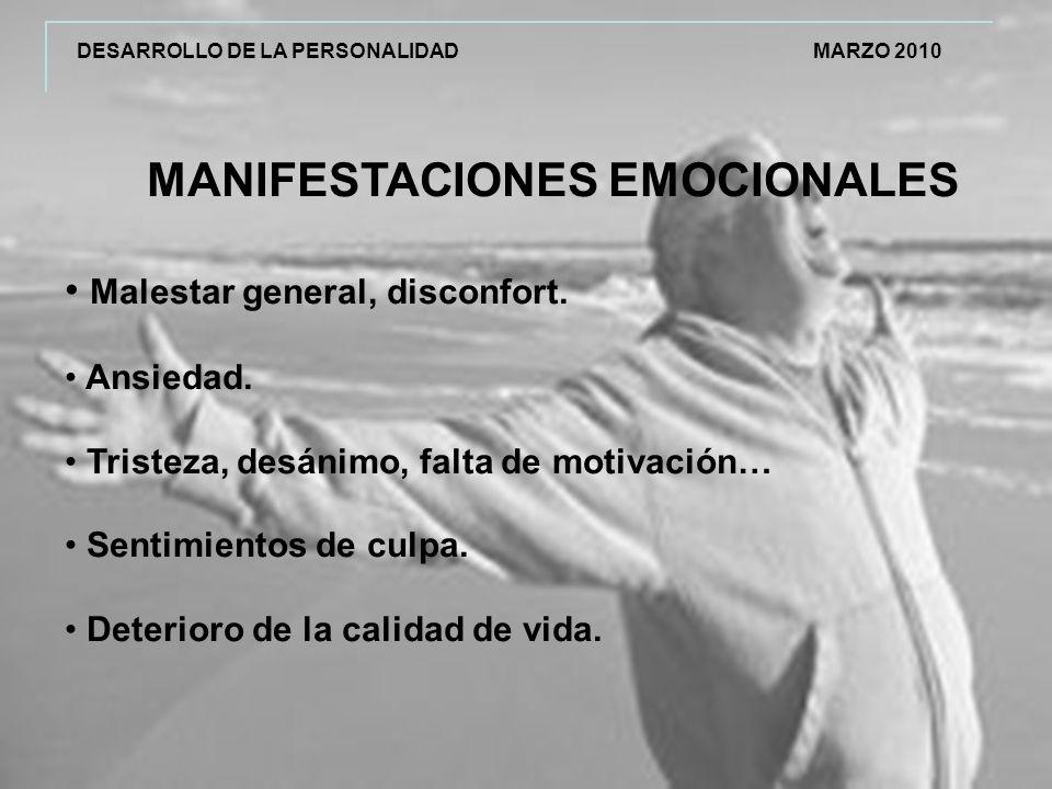 DESARROLLO DE LA PERSONALIDAD MARZO 2010 MANIFESTACIONES EMOCIONALES Malestar general, disconfort.