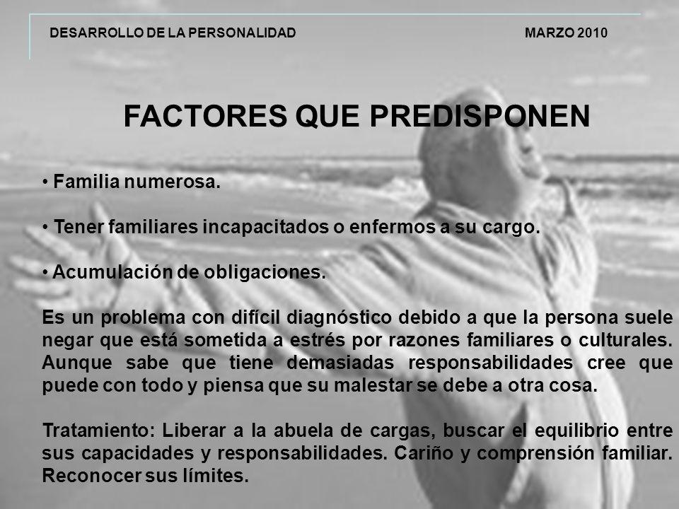 DESARROLLO DE LA PERSONALIDAD MARZO 2010 FACTORES QUE PREDISPONEN Familia numerosa.