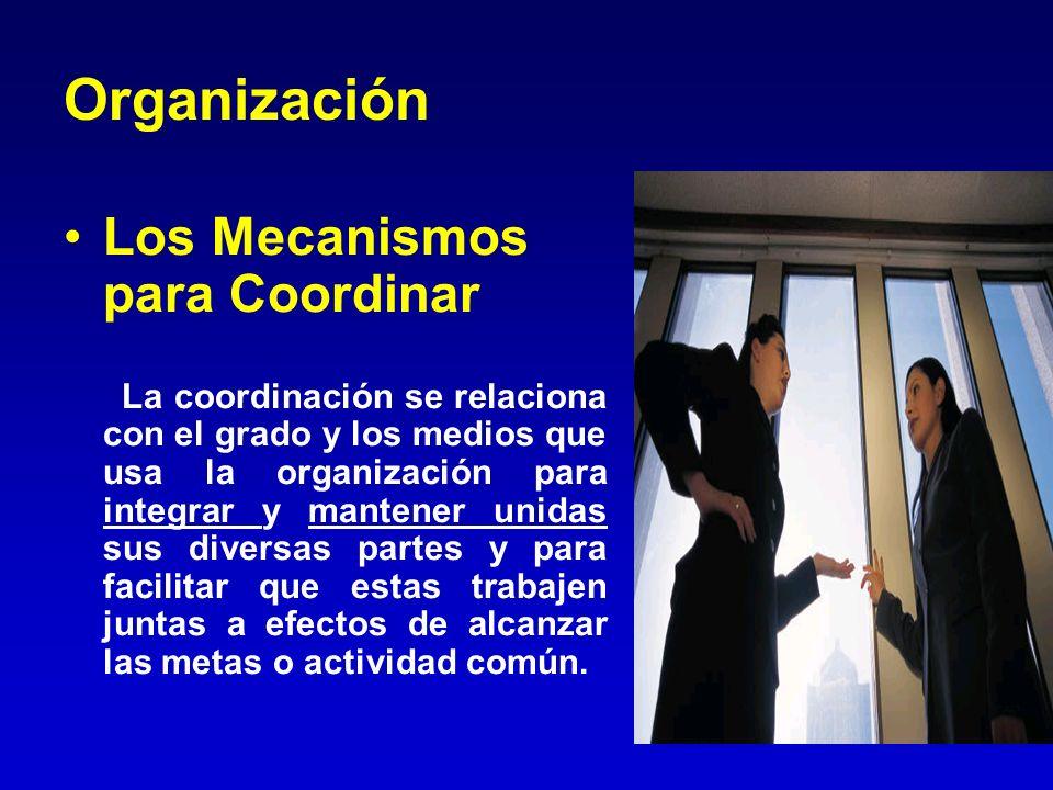 Organización Los Mecanismos para Coordinar La coordinación se relaciona con el grado y los medios que usa la organización para integrar y mantener uni