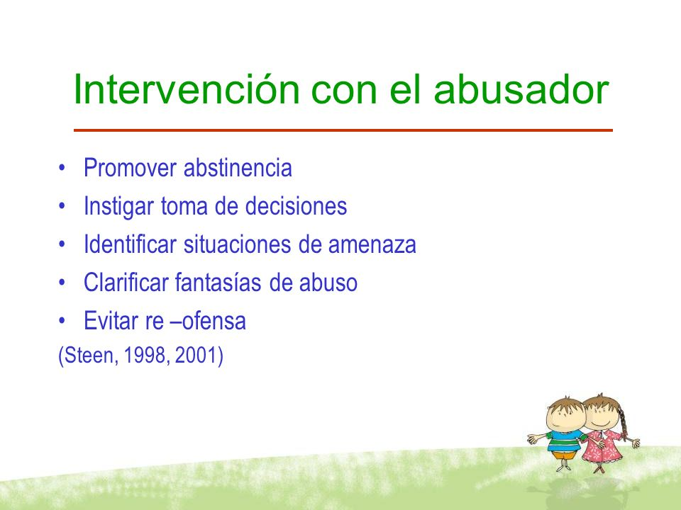 INTERVENCIÓN CON EL ABUSADOR MODIFICACIÓN DEL SISTEMA DE CREENCIAS CAMBIO DE PATRONES DE PENSAMIENTOS NEGATIVOS Y DISTORSIONADOS ANALISIS DE CONTENIDOS EMOCIONALES COMPRENSIÓN DE SÍ MISMO DESARROLLO DE EMPATÍA POR VÍCTIMAS DESARROLLO DE COMPETENCIAS SOCIALES Y COMUNICATIVAS