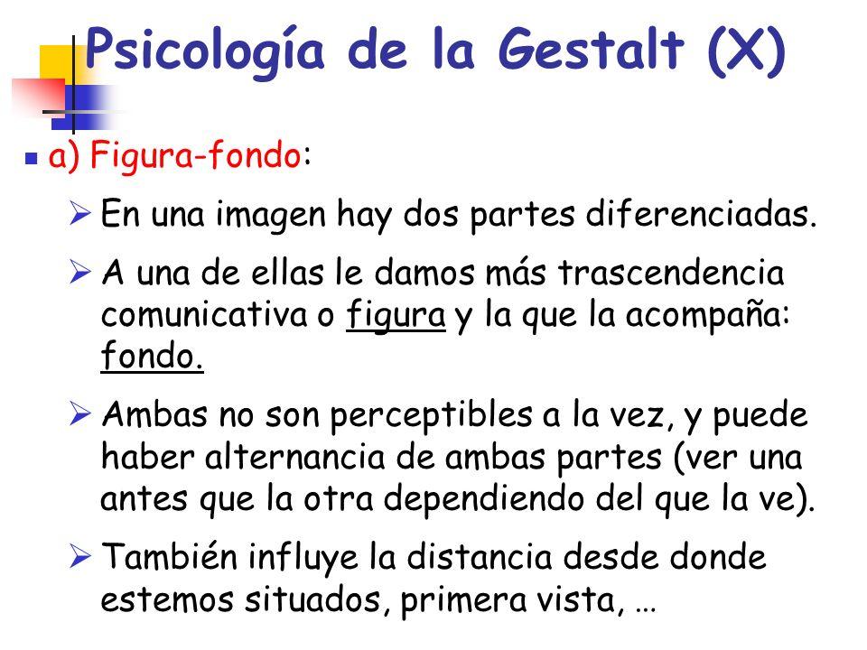 Psicología de la Gestalt (X) a) Figura-fondo: En una imagen hay dos partes diferenciadas. A una de ellas le damos más trascendencia comunicativa o fig