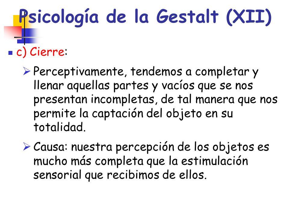 Psicología de la Gestalt (XII) c) Cierre: Perceptivamente, tendemos a completar y llenar aquellas partes y vacíos que se nos presentan incompletas, de