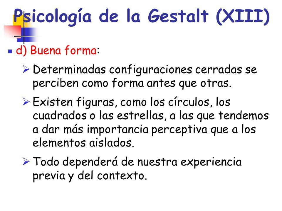 Psicología de la Gestalt (XIII) d) Buena forma: Determinadas configuraciones cerradas se perciben como forma antes que otras. Existen figuras, como lo