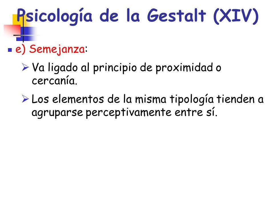 Psicología de la Gestalt (XIV) e) Semejanza: Va ligado al principio de proximidad o cercanía. Los elementos de la misma tipología tienden a agruparse