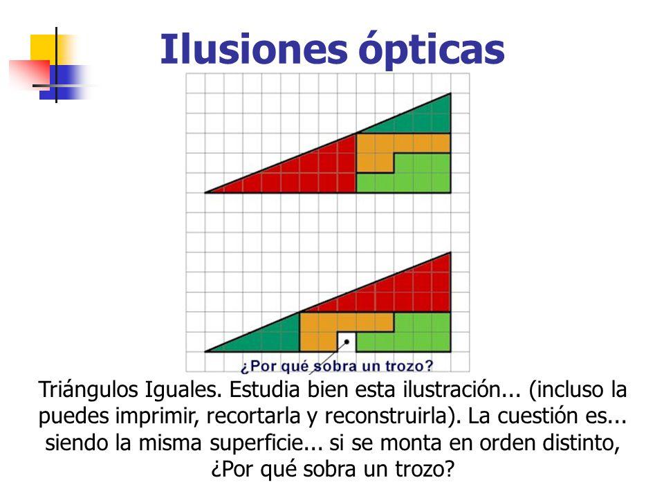 Ilusiones ópticas Triángulos Iguales. Estudia bien esta ilustración... (incluso la puedes imprimir, recortarla y reconstruirla). La cuestión es... sie