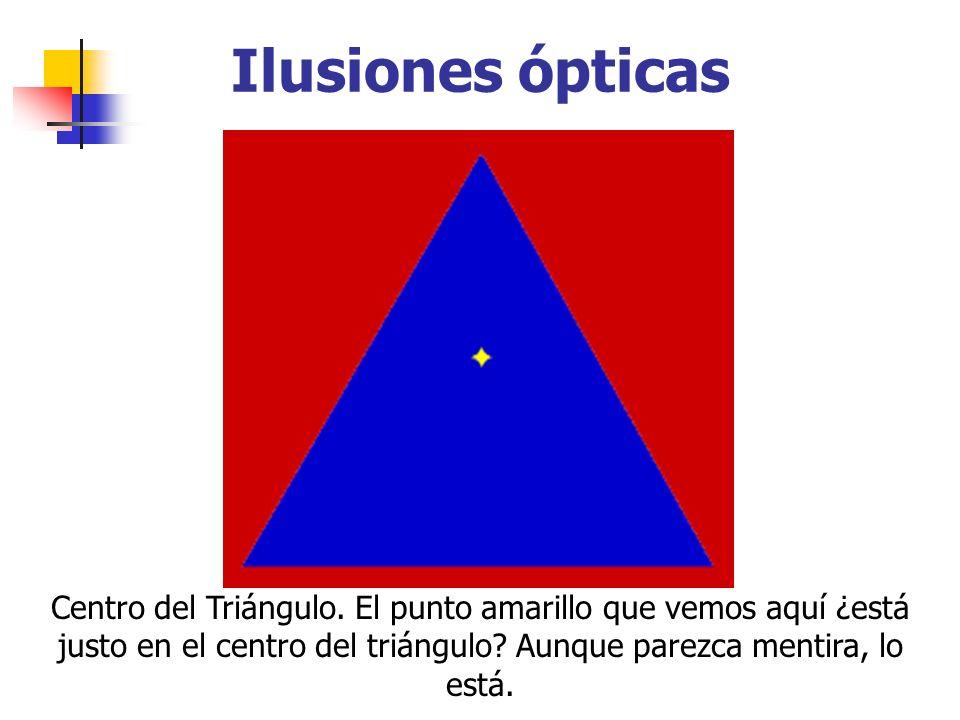 Ilusiones ópticas Centro del Triángulo. El punto amarillo que vemos aquí ¿está justo en el centro del triángulo? Aunque parezca mentira, lo está.