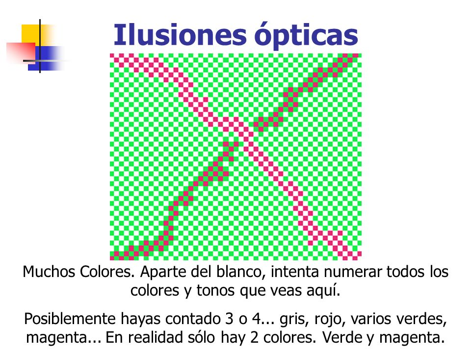 Ilusiones ópticas Muchos Colores. Aparte del blanco, intenta numerar todos los colores y tonos que veas aquí. Posiblemente hayas contado 3 o 4... gris
