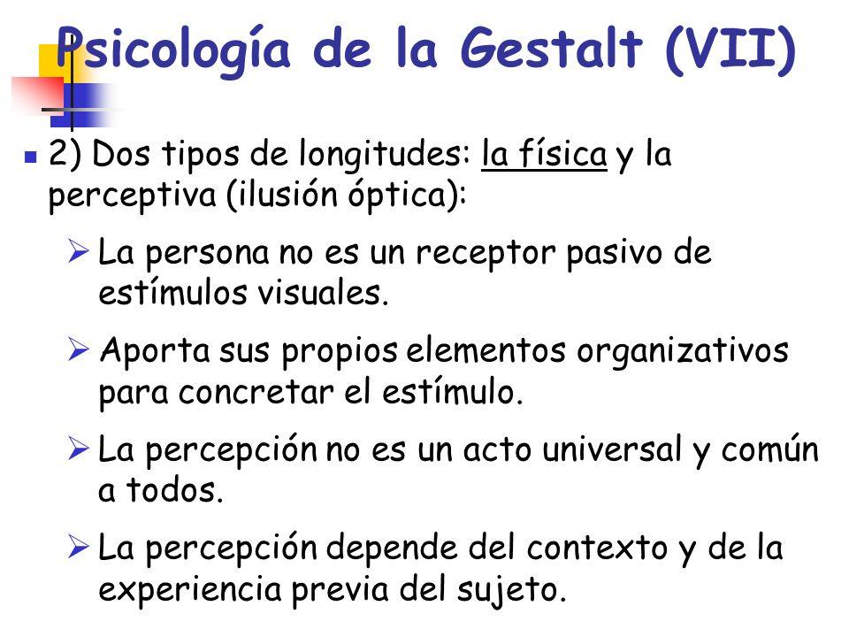 Psicología de la Gestalt (VII) 2) Dos tipos de longitudes: la física y la perceptiva (ilusión óptica): La persona no es un receptor pasivo de estímulo
