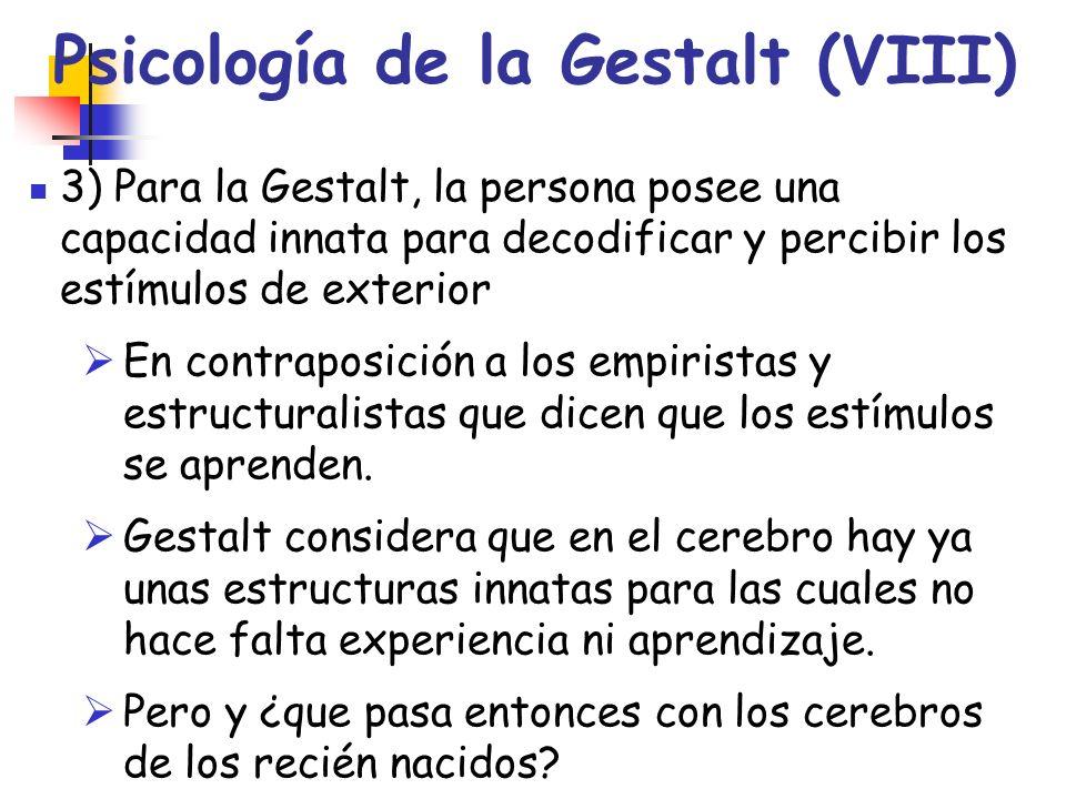 Psicología de la Gestalt (VIII) 3) Para la Gestalt, la persona posee una capacidad innata para decodificar y percibir los estímulos de exterior En con