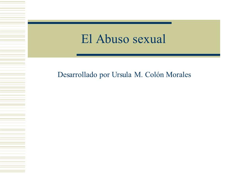 El Abuso sexual Desarrollado por Ursula M. Colón Morales