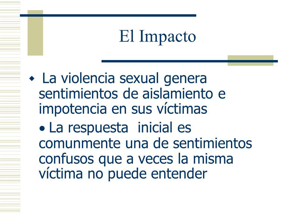 Mitos (contin.) El impacto psicológico del abuso sexual puede ser uno que afecta profundamente a sus victimas Los efectos pueden permanezer durante mu
