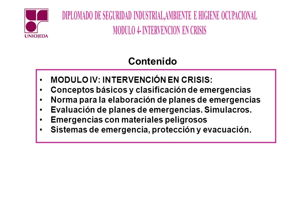 MODULO IV: INTERVENCIÓN EN CRISIS: Conceptos básicos y clasificación de emergencias Norma para la elaboración de planes de emergencias Evaluación de p
