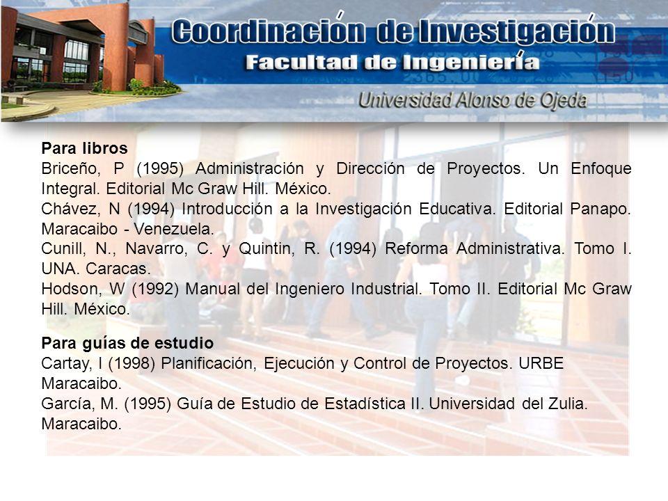 Para libros Briceño, P (1995) Administración y Dirección de Proyectos. Un Enfoque Integral. Editorial Mc Graw Hill. México. Chávez, N (1994) Introducc