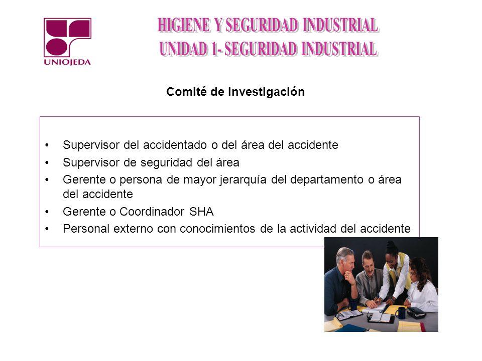 Supervisor del accidentado o del área del accidente Supervisor de seguridad del área Gerente o persona de mayor jerarquía del departamento o área del